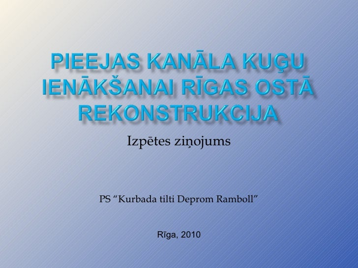 "Izpētes ziņojums PS ""Kurbada tilti Deprom Ramboll"" Rīga, 2010"