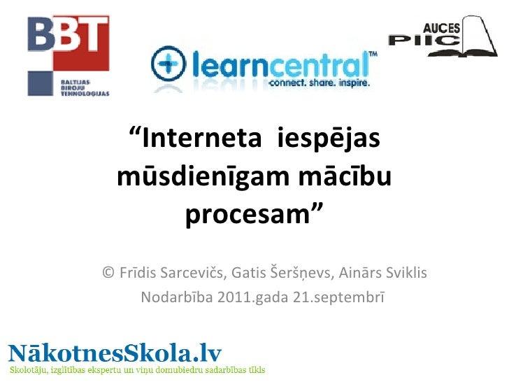 """"""" Interneta iespējas mūsdienīgam mācību procesam"""" © Frīdis Sarcevičs, Gatis Šeršņevs, Ainārs Sviklis Nodarbība 2011.gada ..."""