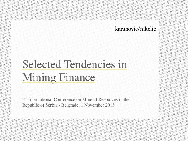 karanovic/nikolic  Selected Tendencies in Mining Finance 3rd International Conference on Mineral Resources in the Republic...