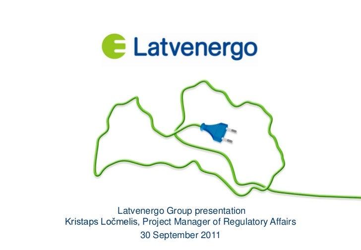 Latvenergo Group presentationKristaps Ločmelis, Project Manager of Regulatory Affairs                  30 September 2011