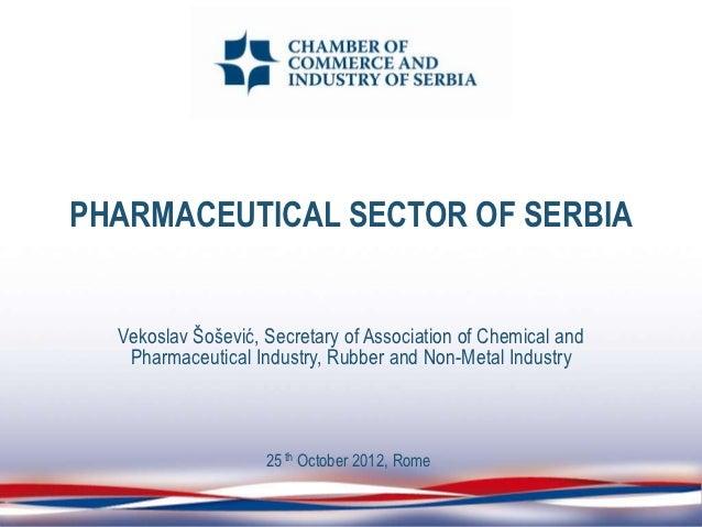 PHARMACEUTICAL SECTOR OF SERBIA  Vekoslav Šošević, Secretary of Association of Chemical and   Pharmaceutical Industry, Rub...