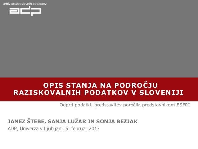 OPIS STANJA NA PODROČJU RAZISKOVALNIH PODATKOV V SLOVENIJI Odprti podatki, predstavitev poročila predstavnikom ESFRI  JANE...