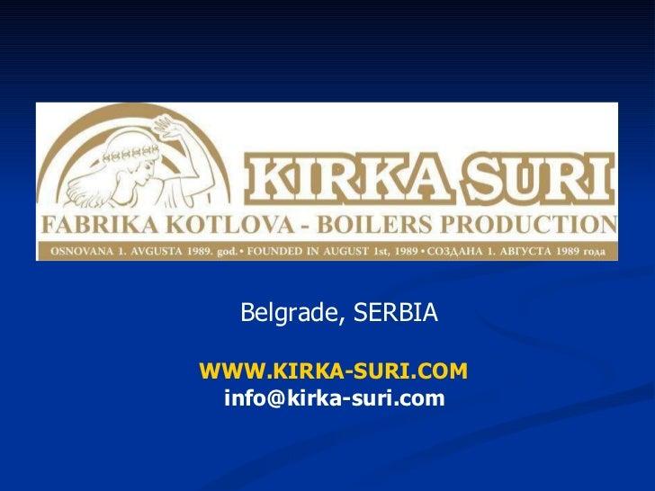 Belgrade, SERBIA WWW.KIRKA-SURI.COM [email_address]