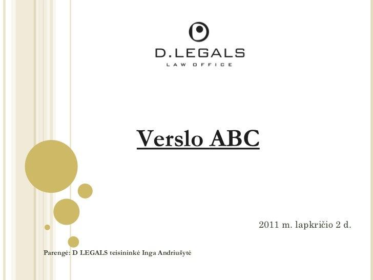 Verslo  ABC 201 1 m.   lapkri čio  2  d. Parengė: D LEGALS teisininkė  Inga Andriu šytė