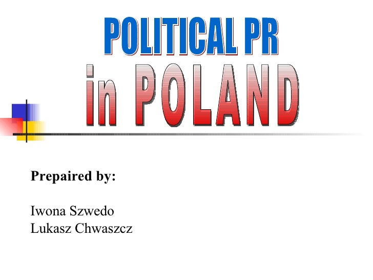 POLITICAL PR in POLAND Prepaired by: Iwona Szwedo Lukasz Chwaszcz
