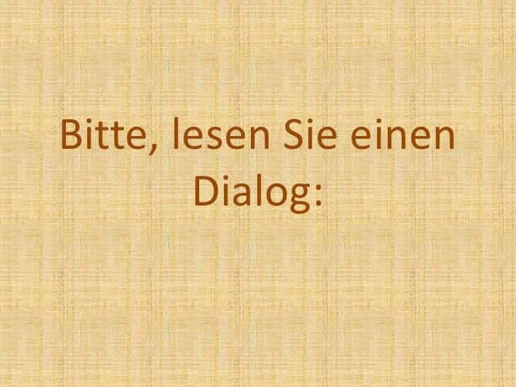Bitte, lesen Sie einen Dialog:<br />