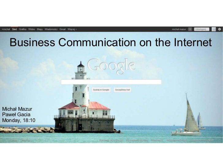 Business Communication on the Internet Michał Mazur Paweł Gacia Monday, 18:10