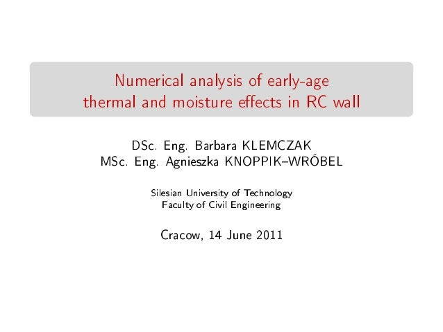 Numerical analysis of early-agethermal and moisture eects in RC wallDSc. Eng. Barbara KLEMCZAKMSc. Eng. Agnieszka KNOPPIKW...
