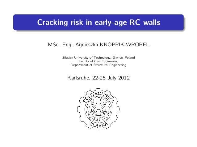 Cracking risk in early-age RC wallsMSc. Eng. Agnieszka KNOPPIK-WRÓBELSilesian University of Technology, Gliwice, PolandFac...