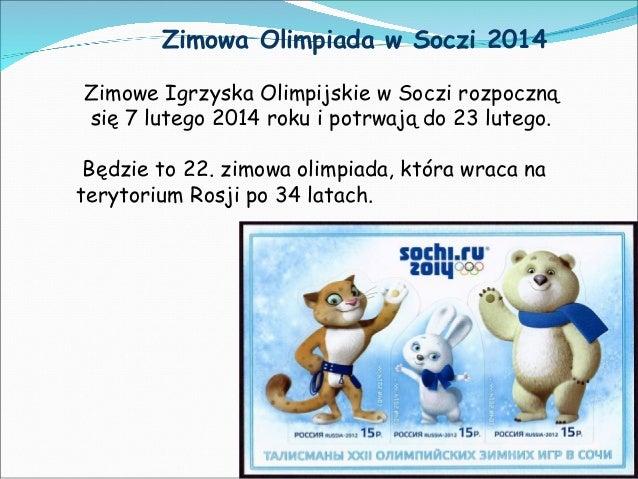 Zimowa Olimpiada w Soczi 2014 Zimowe Igrzyska Olimpijskie w Soczi rozpoczną się 7 lutego 2014 roku i potrwają do 23 lutego...