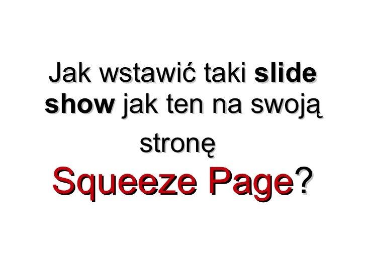 Jak wstawić taki  slide show  jak ten na swoją stronę   Squeeze Page ?