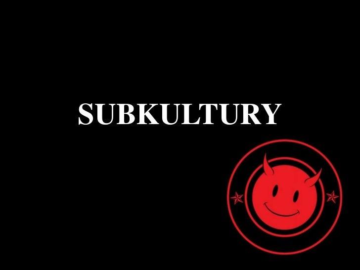 SUBKULTURY<br />