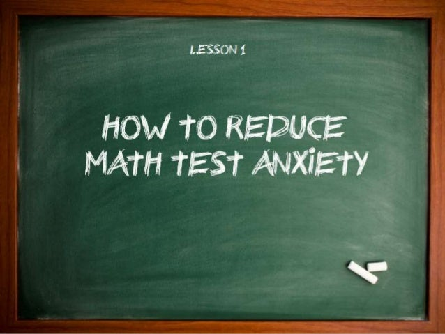 how to reduce math anxiety Strategies for reducing math anxiety in post-secondary students laura iossi  florida international university, usa abstract: this literature review explores.