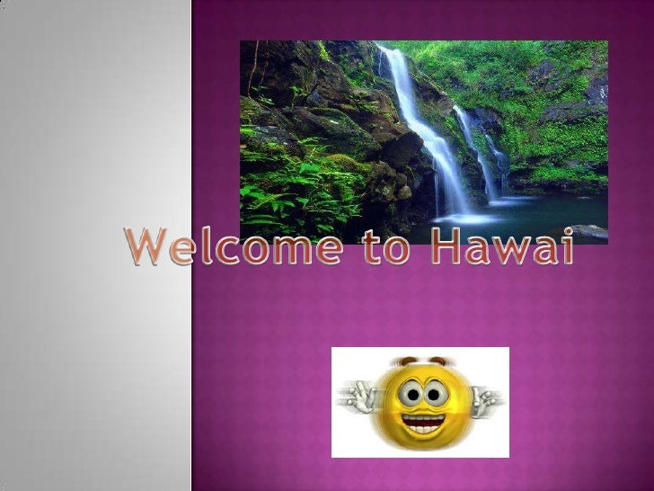 k<br />Welcome to Hawai<br />