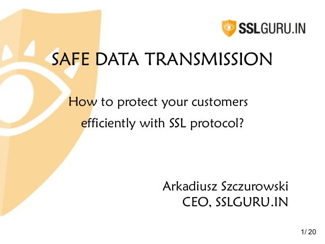 SAFE DATA TRANSMISSION How to protect your customers   efficiently with SSL protocol?                  Arkadiusz Szczurows...