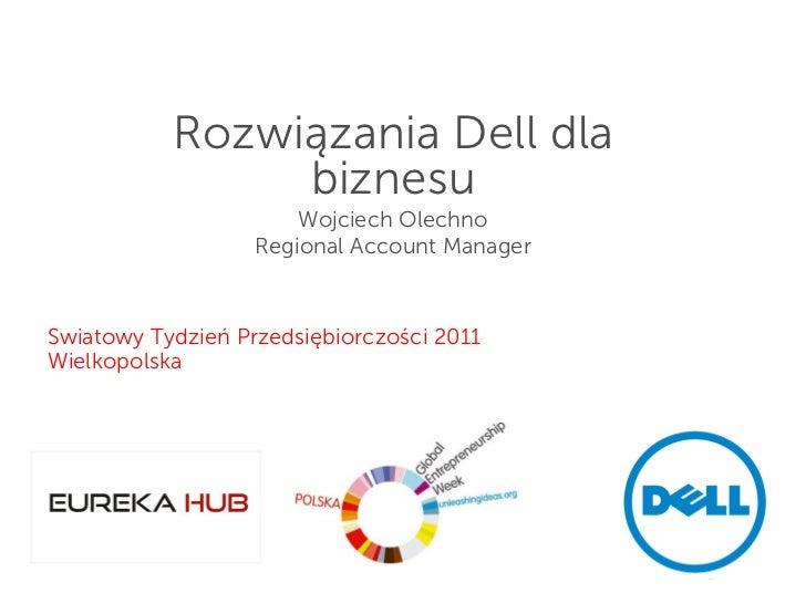 Rozwiązania Dell dla                 biznesu                        Wojciech Olechno                    Regional Account M...