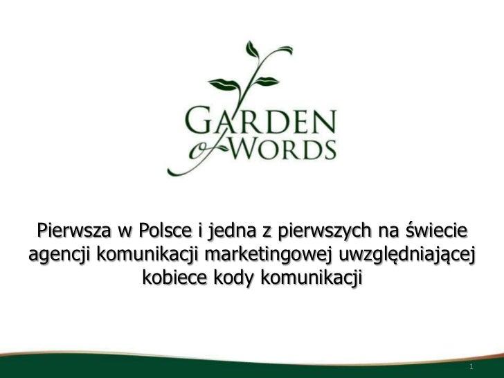 Pierwsza w Polsce i jedna z pierwszych na świecieagencji komunikacji marketingowej uwzględniającej            kobiece kody...