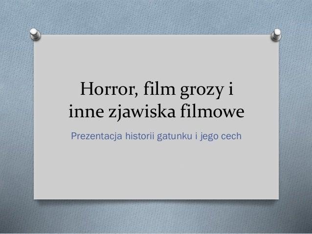 Horror, film grozy i inne zjawiska filmowe Prezentacja historii gatunku i jego cech