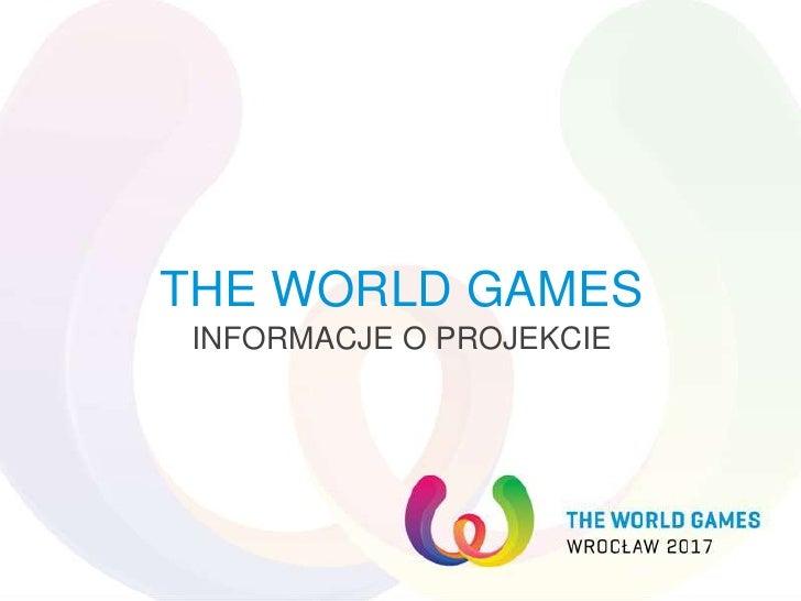 THE WORLD GAMESINFORMACJE O PROJEKCIE