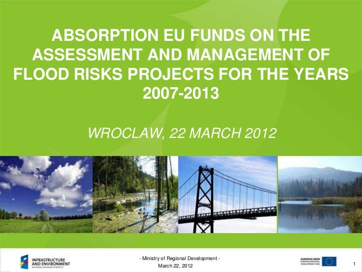 ABSORPTION EU FUNDS ON THE  ASSESSMENT AND MANAGEMENT OFFLOOD RISKS PROJECTS FOR THE YEARS             2007-2013       WRO...