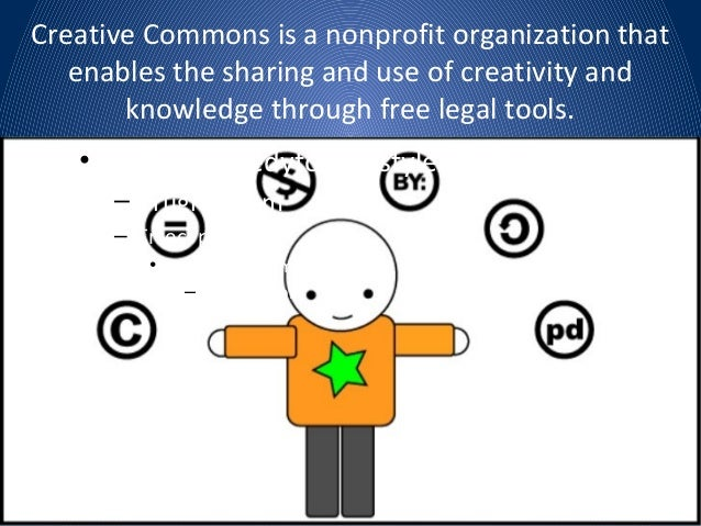 Creative Commons is a nonprofit organization that   enables the sharing and use of creativity and       knowledge through ...
