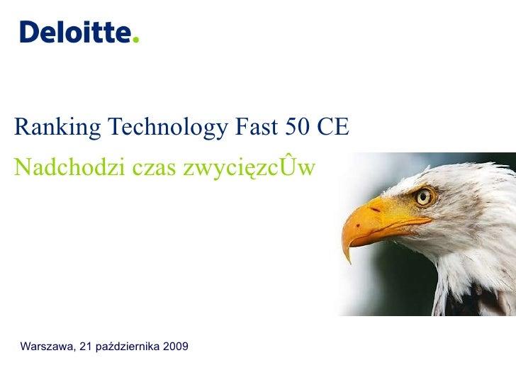 Ranking Technology Fast 50 CE Warszawa, 21 października 2009 <ul><li>Nadchodzi czas zwycięzców </li></ul>