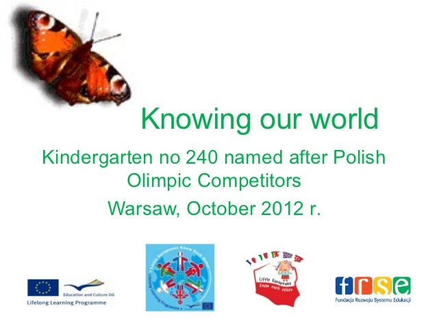 Knowing our worldKindergarten no 240 named after Polish         Olimpic Competitors       Warsaw, October 2012 r.