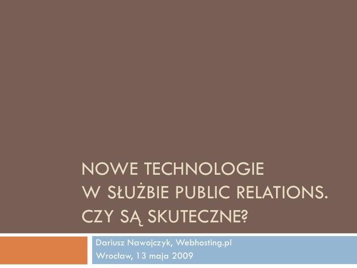 NOWE TECHNOLOGIE W SŁUŻBIE PUBLIC RELATIONS. CZY SĄ SKUTECZNE?  Dariusz Nawojczyk, Webhosting.pl  Wrocław, 13 maja 2009