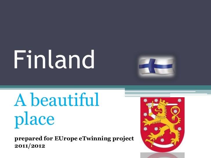 FinlandA beautifulplaceprepared for EUrope eTwinning project2011/2012