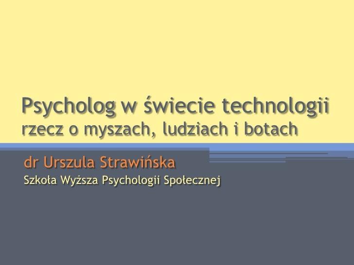Psycholog w świecie technologii, czyli rzecz o myszach, ludziach i botach