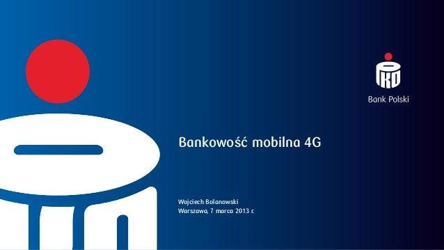 Bankowość mobilna 4GWojciech BolanowskiWarszawa, 7 marca 2013 r.