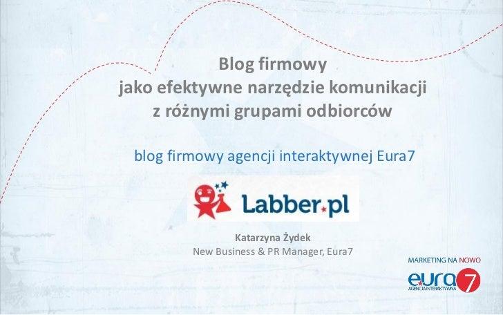 Blog firmowyjako efektywne narzędzie komunikacji    z różnymi grupami odbiorców blog firmowy agencji interaktywnej Eura7  ...