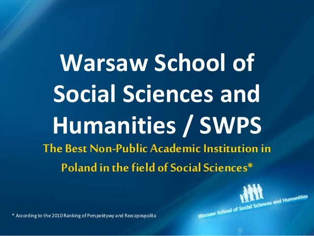 Warsaw School of Social Sciences and Humanities / SWPS The Best Non-Public Academic Institutionin Polandin the field of So...