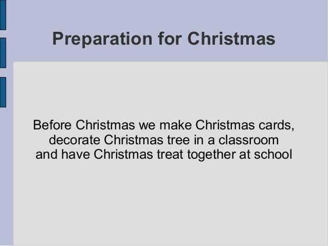Preparation for ChristmasBefore Christmas we make Christmas cards,  decorate Christmas tree in a classroomand have Christm...