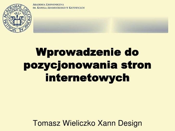 Wprowadzenie do pozycjonowania stron    internetowych     Tomasz Wieliczko Xann Design
