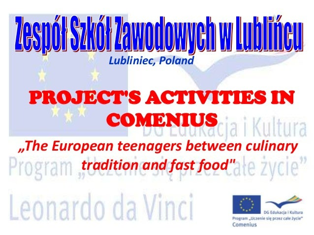 """Lubliniec, Poland PROJECTS ACTIVITIES IN       COMENIUS""""The European teenagers between culinary         tradition and fast..."""