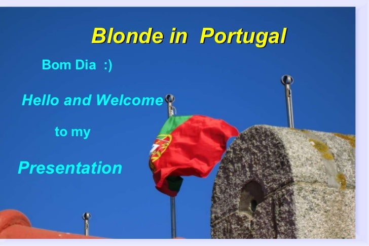 Blonde in  Portugal Bom Dia  :)  Hello and Welcome  to my  Presentation