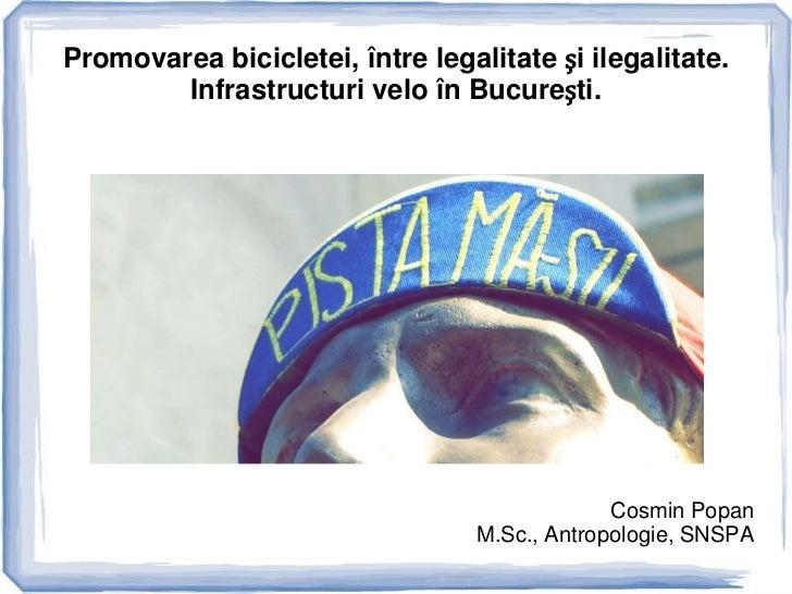 Promovarea bicicletei, între legalitate și ilegalitate.        Infrastructuri velo în București.                          ...
