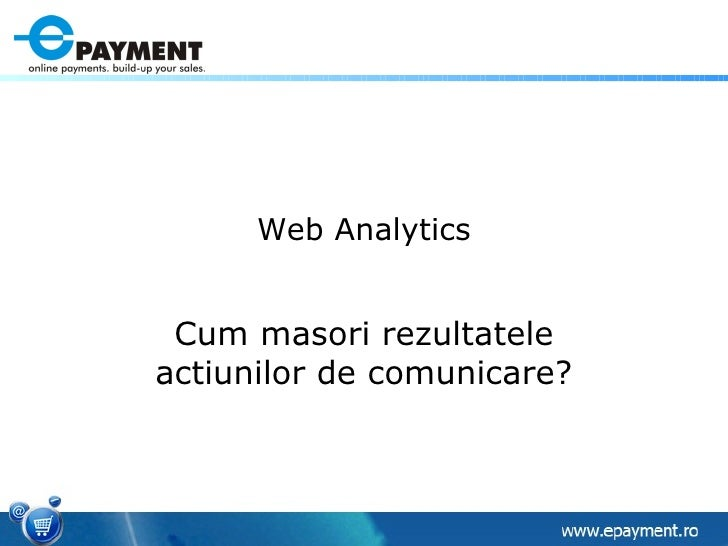 Web Analytics Cum masori rezultatele actiunilor de comunicare?