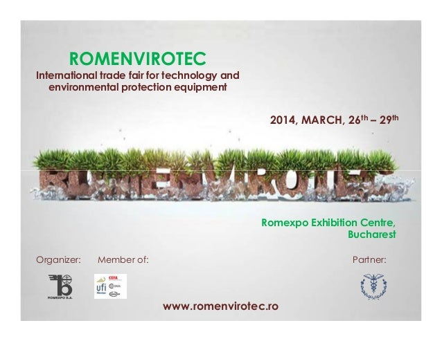 ROMENVIROTEC International trade fair for technology and environmental protection equipment  2014, MARCH, 26th – 29th  Rom...