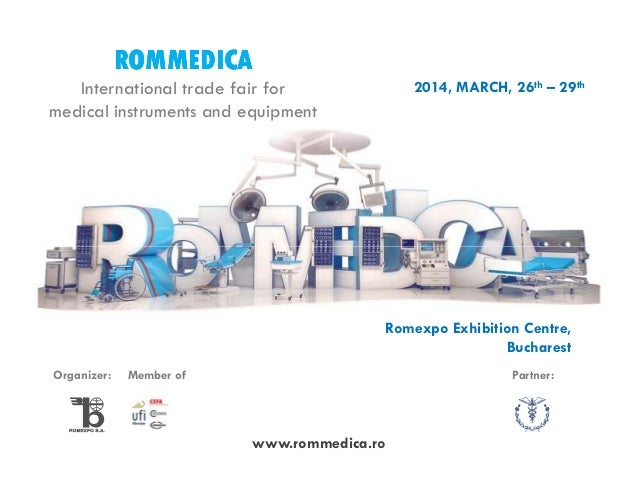 ROMMEDICA 2014, MARCH, 26th – 29th  International trade fair for medical instruments and equipment  Romexpo Exhibition Cen...