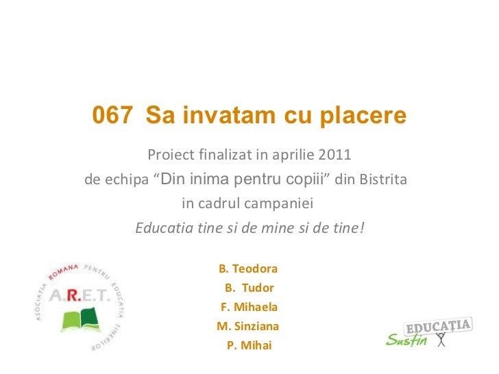 """067   Sa invatam cu placere Proiect finalizat in aprilie 2011 de echipa  """" Din inima pentru copiii """" din Bistrita   in ca..."""