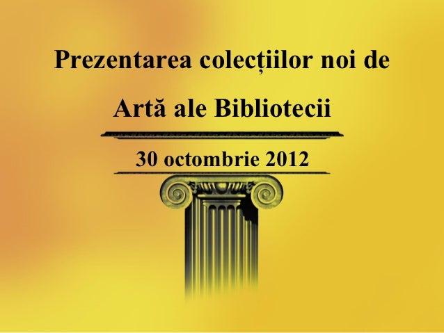 Prezentarea Colectiilor noi de Arta
