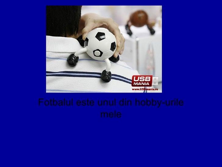 Fotbalul este unul din hobby-urile mele