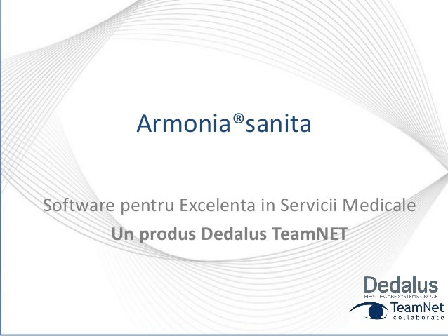 Armonia®sanitaSoftware pentru Excelenta in Servicii MedicaleUn produs Dedalus TeamNET