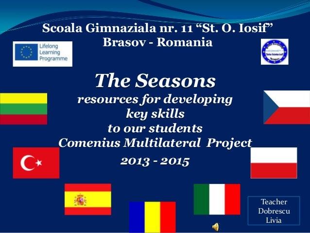 "Scoala Gimnaziala nr. 11 ""St. O. Iosif"" Brasov - Romania  The Seasons resources for developing key skills to our students ..."