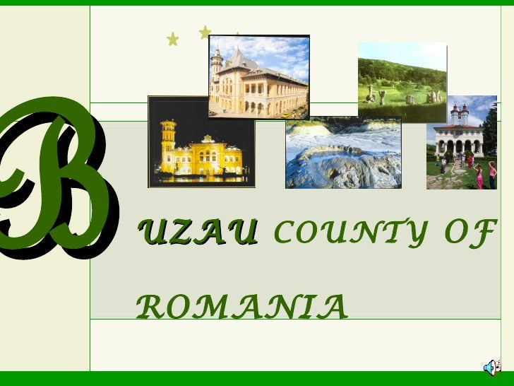 B   UZAU COUNTY OF    ROMANIA