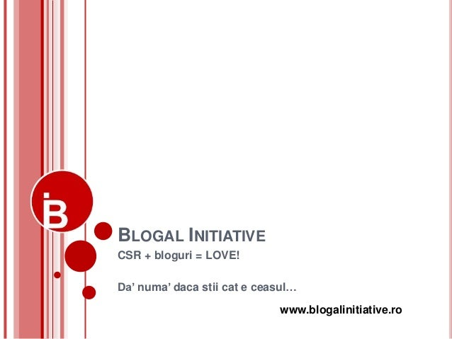 BLOGAL INITIATIVECSR + bloguri = LOVE!Da' numa' daca stii cat e ceasul…                             www.blogalinitiative.ro