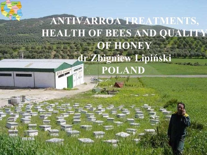ANTIVARROA TREATMENTS, HEALTH OF BEES AND QUALITY OF HONEY dr Zbigniew Lipiński POLAND