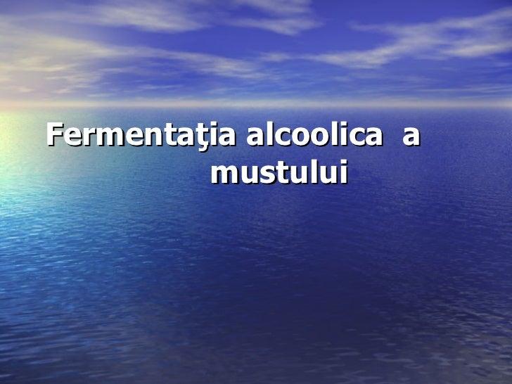 Fermentaţia   alcoolica   a  mustului